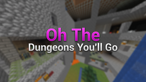 Oh The Dungeons You'll Go