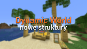 Dynamic World - nowe struktury