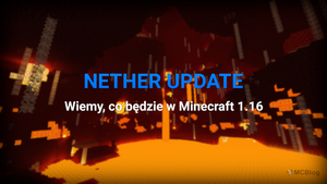 NETHER UPDATE - Wiemy, co będzie w Minecraft 1.16.